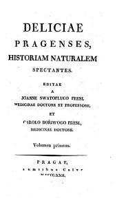 Deliciae Pragenses, Historiam Naturalem Spectantes: Volume 1