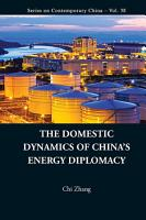 The Domestic Dynamics Of China s Energy Diplomacy PDF