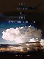 The Birth of the Anthropocene PDF