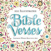 100 Illustrated Bible Verses: Inspiring Words. Beautiful Art.