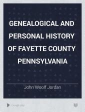 Genealogical and Personal History of Fayette County Pennsylvania: Volume 1
