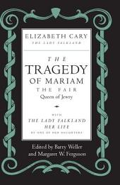 The Tragedy of Mariam, the Fair Queen of Jewry: with <i>The Lady Falkland: Her Life</i>, by One of Her Daughters