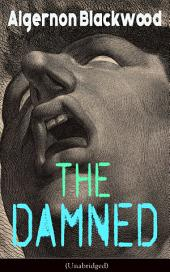 The Damned (Unabridged): Horror Classic from one of the most prolific writers of supernatural stories, also known for The Willows, The Wendigo, The Human Chord, John Silence, The Empty House and Other Ghost Stories…