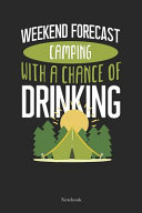Weekend Forecast Camping With A Chance Of Drinking Notebook