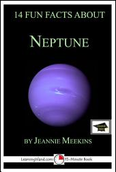 14 Fun Facts About Neptune: A 15-Minute Book: Educational Version
