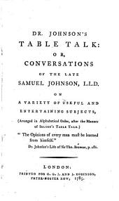 Dr. Johnson's Table Talk, Or, Conversations of the Late Samuel Johnson, L.L.D. on a Variety of Useful and Entertaining Subjects: (arranged in Alphabetical Order, After the Manner of Selden's Table Talk).
