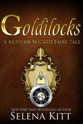 A Modern Wicked Fairy Tale: Goldilocks: (Alpha Male, Steamy, Fairy Tales, Suspense Thriller Romance, Erotic Sex Stories)