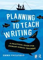 Planning to Teach Writing PDF