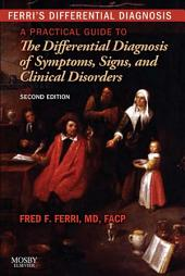 Ferri's Differential Diagnosis: A Practical Guide to the Differential Diagnosis of Symptoms, Signs, and Clinical Disorders, Edition 2