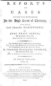 Reports of Cases Argued and Determined in the High Court of Chancery: In the Time of Lord Chancellor Hardwicke. [1736-1754], Volume 2