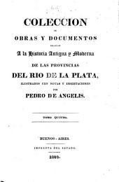 Colección de obras y documentos relativos a la historia antigua y moderna de las provincias del Rio de la Plata: Volumen 5