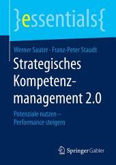 Strategisches Kompetenzmanagement 2.0: Potenziale nutzen – Performance steigern