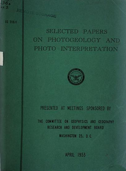 Selected Papers on Photogeology and Photo Interpretation  Presented at Meetings Sponsored by the Committee on Geophysics and Geography  Research and Development Board PDF