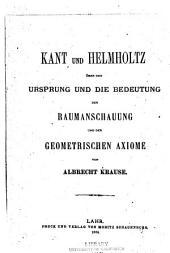 Kant und Helmholtz über den Ursprung und die Bedeutung der Raumanschauung und der geometrischen Axiome