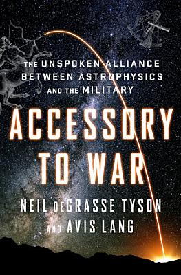 Accessory to War  The Unspoken Alliance Between Astrophysics and the Military