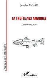 La truite aux amandes: Comédie en 4 actes