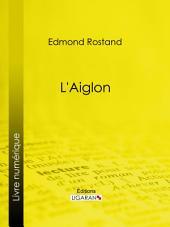 L'Aiglon: Drame en six actes, en vers