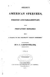 Select American Speeches: Forensic and Parliamentary, with Prefatory Remarks : Being a Sequel to Dr. Chapman's Select Speeches, Volume 1