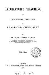 Laboratory Teaching, Or, Progressive Exercises in Practical Chemistry