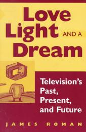Love, Light, and a Dream: Television's Past, Present, and Future