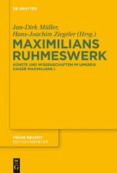 Maximilians Ruhmeswerk: Künste und Wissenschaften im Umkreis Kaiser Maximilians I.