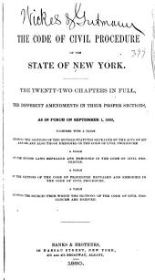 The Code of Civil Procedure of the State of New York: The Twenty-two Chapters in Full, the Different Amendments in Their Proper Sections, as in Force on September 1, 1880, Together with a Table Showing the Sections of Revised Statutes Repealed by the Acts of 1877 and 1880, and Also Those Embodied in the Code of Civil Procedure; a Table of the Session Laws Repealed and Embodied in the Code of Civil Procedure: a Table of the Sections of the Code of Procedure Repealed and Embodied in the Code of Civil Procedure; a Table Showing the Sources from which the Sections of the Code of Civil Procedure are Derived