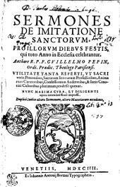 SERMONES DE IMITATIONE SANCTORVM, PRO ILLORVM DIEBVS FESTIS, qui toto Anno in Ecclesia clebrantur
