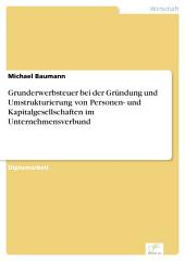Grunderwerbsteuer bei der Gründung und Umstrukturierung von Personen- und Kapitalgesellschaften im Unternehmensverbund