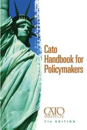 Cato Handbook For Policymakers: 7th Edition