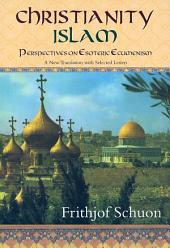 Christianity/Islam: Perspectives on Esoteric Ecumenism : a New Translation with Selected Letters