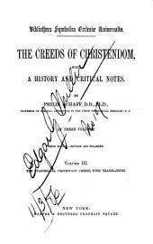 Bibliotheca Symbolica Ecclesiæ Universalis: The Creeds of Christendom, with a History and Critical Notes, Volume 3