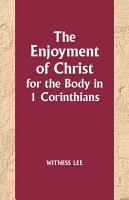 The Enjoyment of Christ for the Body in 1 Corinthians PDF