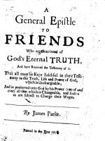 A General Epistle to Friends who are convinced of God s eternal truth  and have received the testimony of it  etc  That all may be kept faithful  etc PDF
