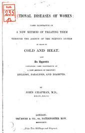 Functional Diseases of Women: Cases Illustrative of a New Method of Treating Them Through the Agency of the Nervous System by Means of Cold and Heat. Also an Appendix Containing Cases Illustrative of a New Method of Treating Epilepsy, Paralysis, and Diabetes