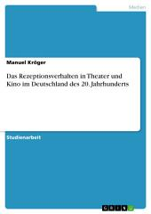 Das Rezeptionsverhalten in Theater und Kino im Deutschland des 20. Jahrhunderts