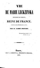 Vie de Marie Leckzinska, princesse de Pologne, reine de France: écrite sur les mémoires de la cour