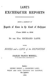 Lane's Exchequer Reports: Being a Reprint of Reports of Cases in the Court of Exchequer from 1605 to 1612
