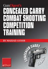 Gun Digest's Combat Shooting Competition Training Concealed Carry eShort: Improve your combat shooting ability with pistol shooting competitions & advanced pistol training.