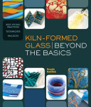 Kiln-Formed Glass - Beyond the Basics