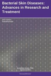 Bacterial Skin Diseases: Advances in Research and Treatment: 2011 Edition: ScholarlyPaper