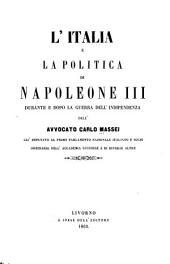 L'Italia e la politica di Napoleone III durante e dopo la guerra dell'indipendenza: Volume 1