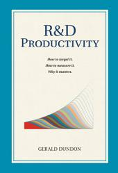 R&D Productivity: How to Target It. How to Measure It. Why It Matters.