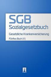 Sozialgesetzbuch (SGB ) Fünftes Buch (V) - Gesetzliche Krankenversicherung