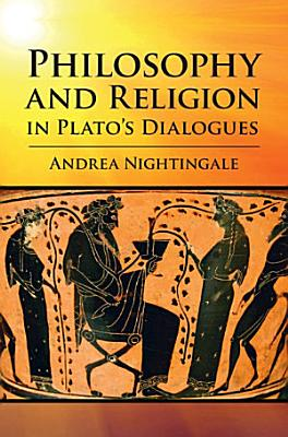 Philosophy and Religion in Plato s Dialogues PDF