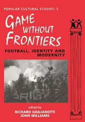 Games Without Frontiers: Football, Identity and Modernity