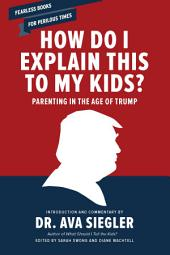 How Do I Explain This to My Kids?: Parenting in the Age of Trump