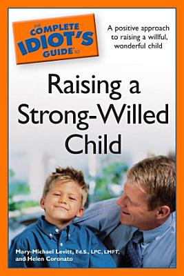 The Complete Idiot s Guide to Raising a Strong Willed Child