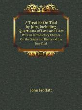 A Treatise On Trial by Jury, Including Questions of Law and Fact