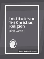 Institutes of the Christian Religion: Volume 1