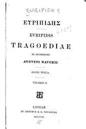 Euripidis Tragoediae: Iphigenia aulidensis. Iphigenia taurica. Ion. Cyclops. Medea. Orestes. Rhesus. Troades. Phoenissae